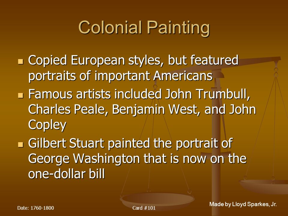 Colonial Painting Copied European styles, but featured portraits of important Americans.