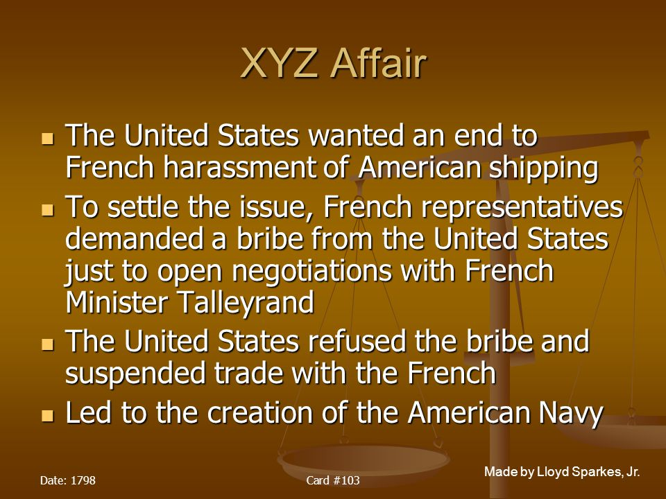 XYZ Affair The United States wanted an end to French harassment of American shipping.