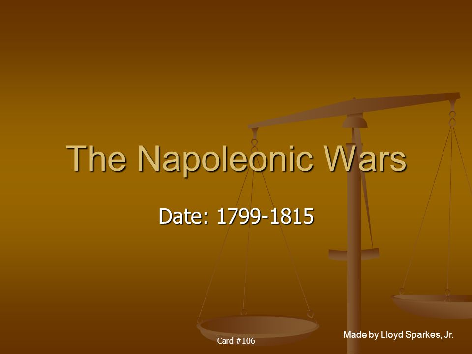 The Napoleonic Wars Date: 1799-1815 Card #106