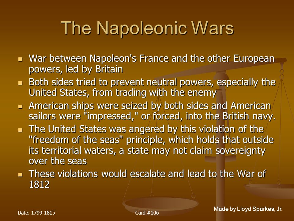 The Napoleonic Wars War between Napoleon s France and the other European powers, led by Britain.