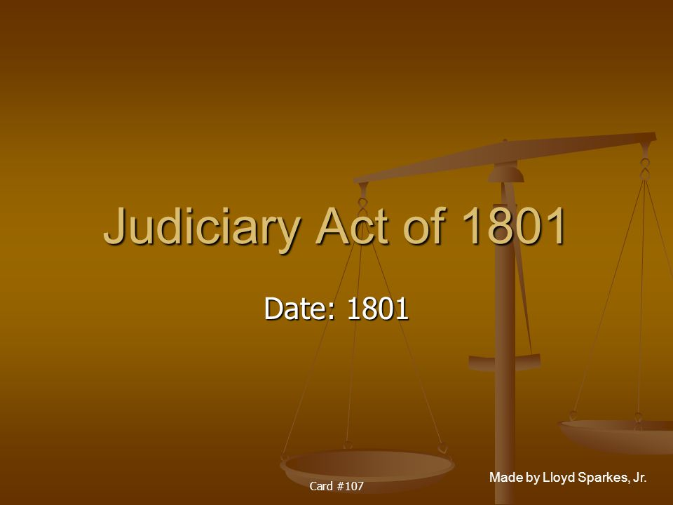 Judiciary Act of 1801 Date: 1801 Card #107