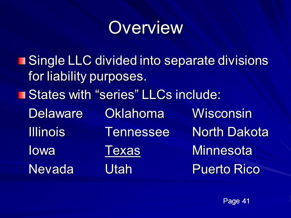 Overview Single LLC divided into separate divisions for liability purposes. States with series LLCs include: