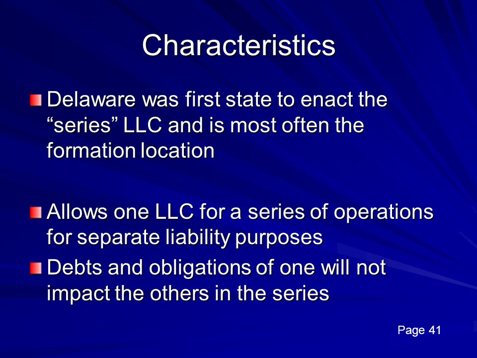 Characteristics Delaware was first state to enact the series LLC and is most often the formation location.