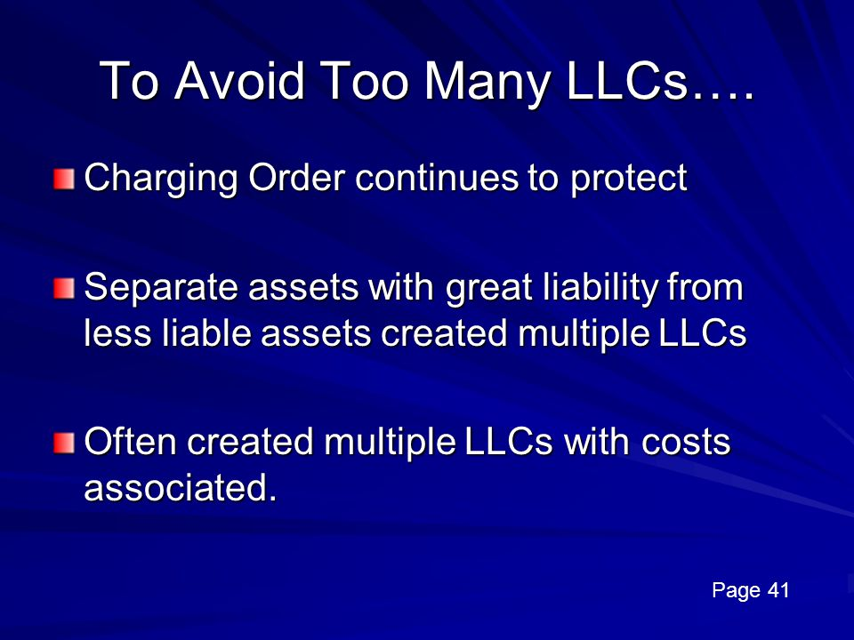 To Avoid Too Many LLCs…. Charging Order continues to protect