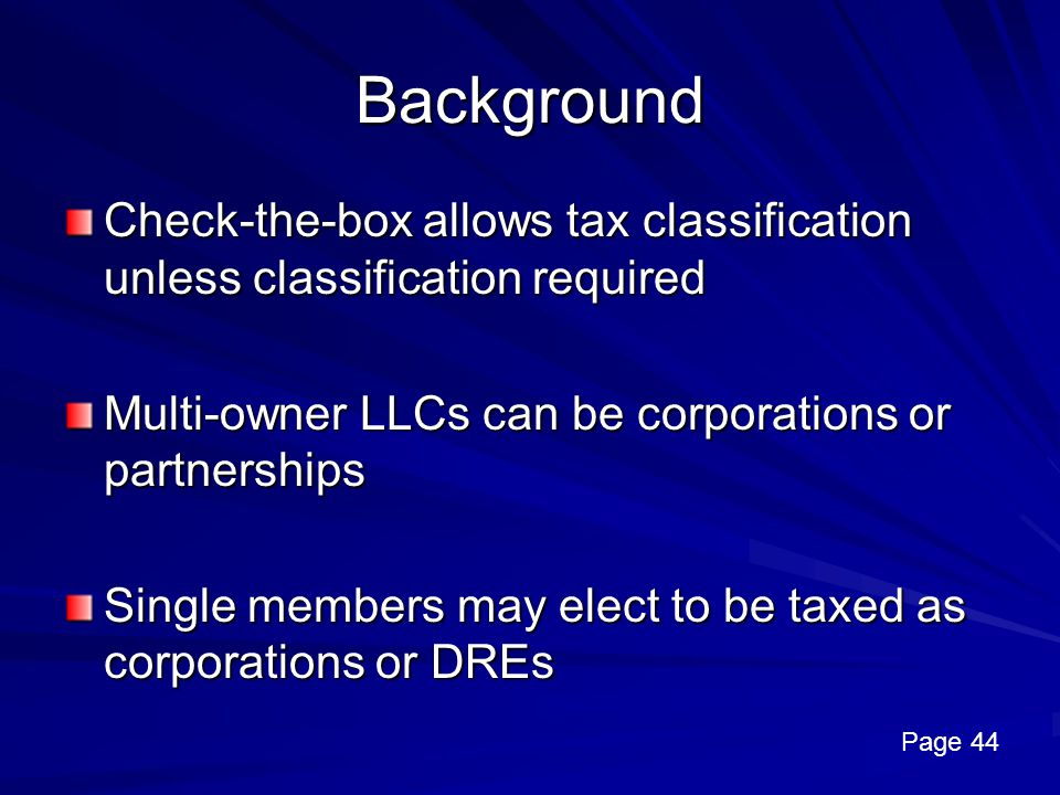 Background Check-the-box allows tax classification unless classification required. Multi-owner LLCs can be corporations or partnerships.