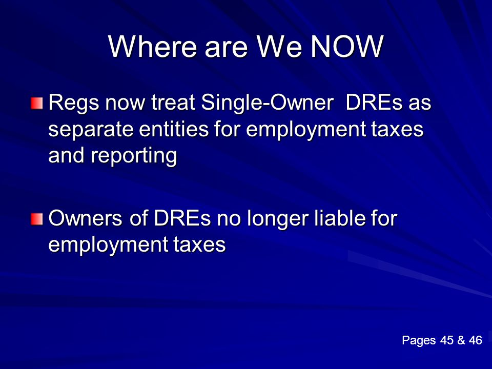 Where are We NOW Regs now treat Single-Owner DREs as separate entities for employment taxes and reporting.