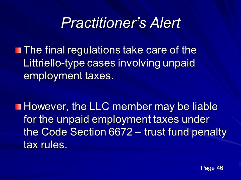 Practitioner's Alert The final regulations take care of the Littriello-type cases involving unpaid employment taxes.