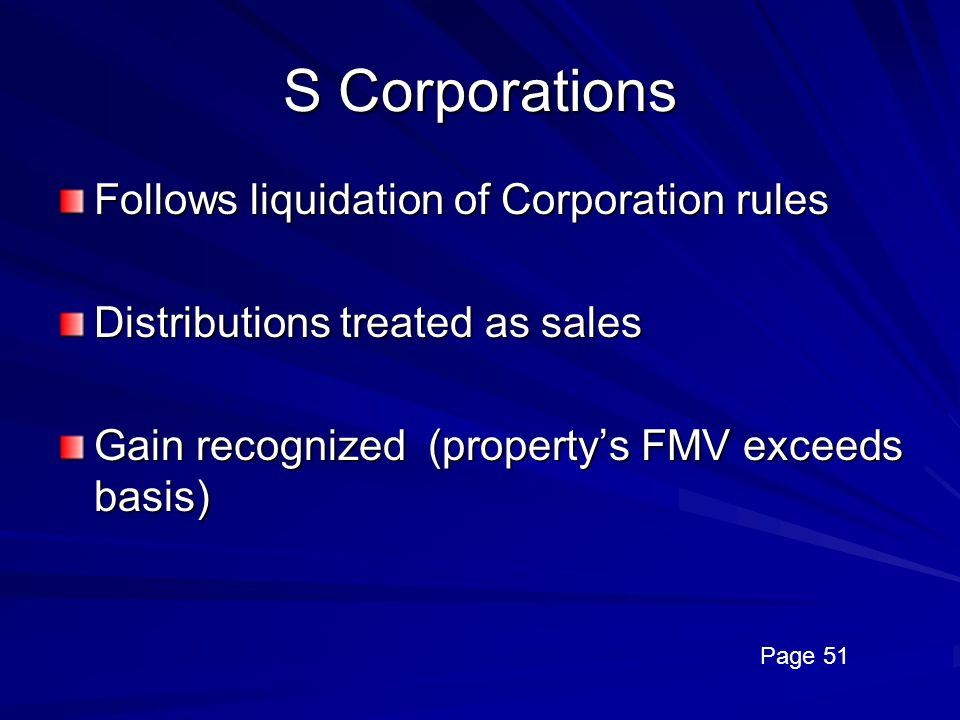 S Corporations Follows liquidation of Corporation rules