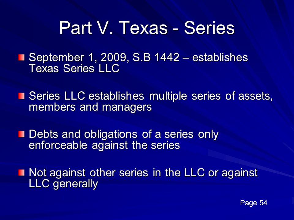 Part V. Texas - Series September 1, 2009, S.B 1442 – establishes Texas Series LLC.