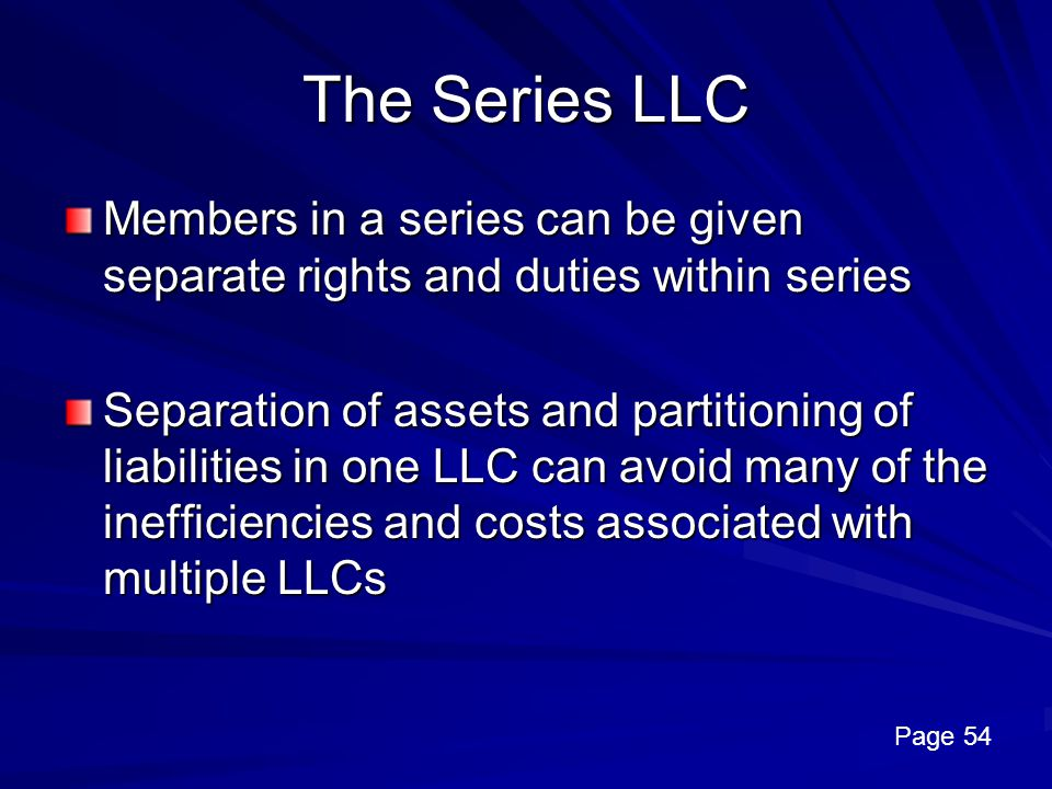 The Series LLC Members in a series can be given separate rights and duties within series.