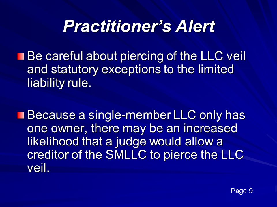 Practitioner's Alert Be careful about piercing of the LLC veil and statutory exceptions to the limited liability rule.