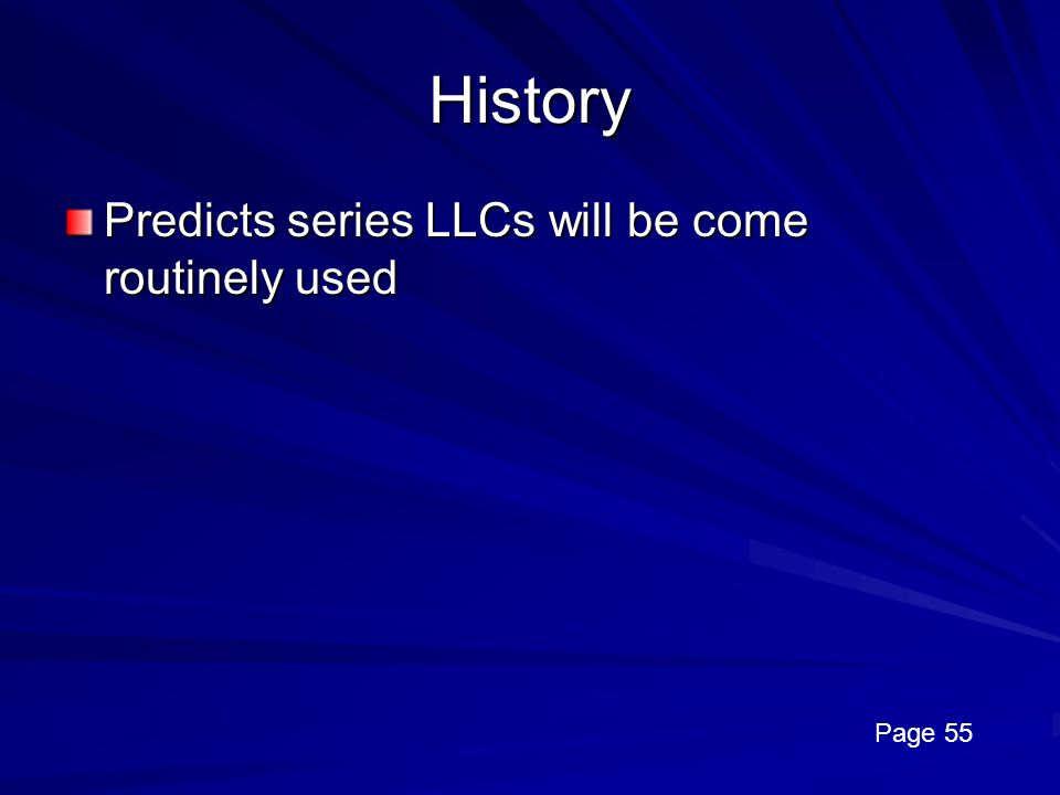 History Predicts series LLCs will be come routinely used Page 55