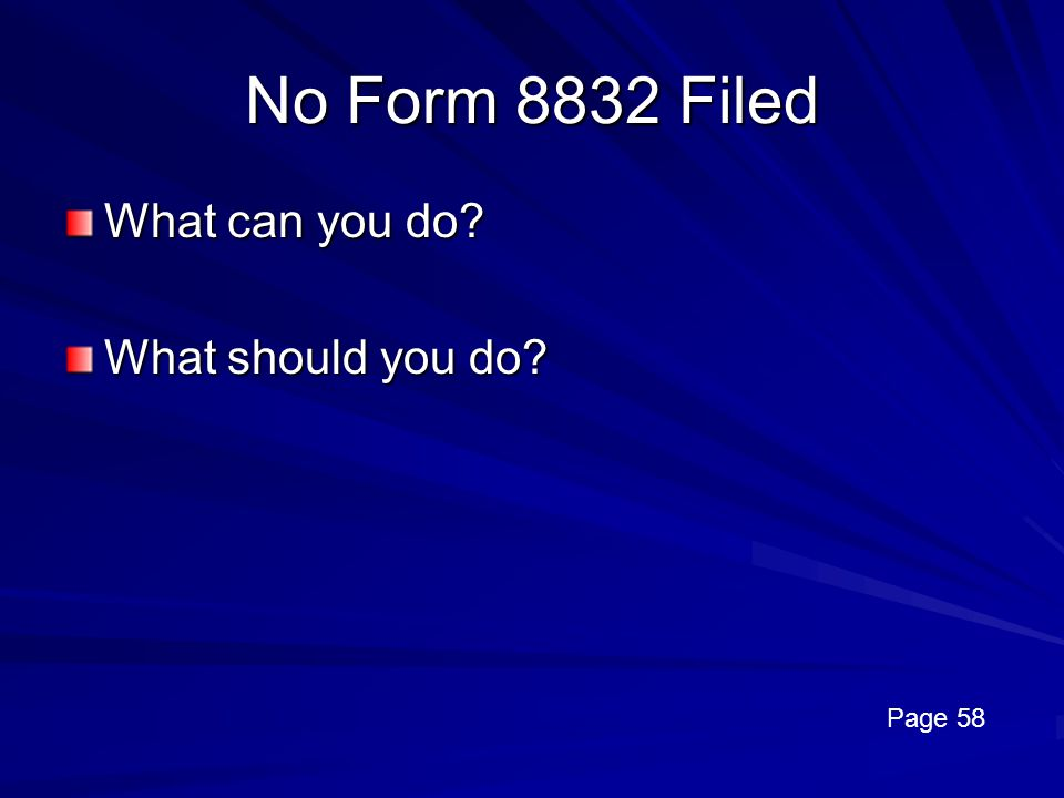 No Form 8832 Filed What can you do What should you do Page 58