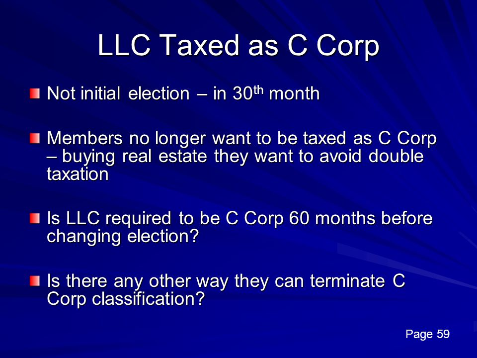 LLC Taxed as C Corp Not initial election – in 30th month