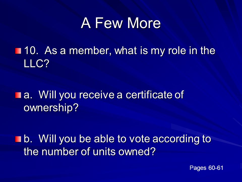 A Few More 10. As a member, what is my role in the LLC