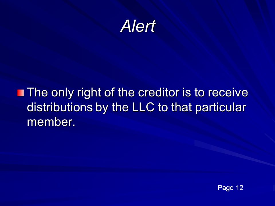 Alert The only right of the creditor is to receive distributions by the LLC to that particular member.