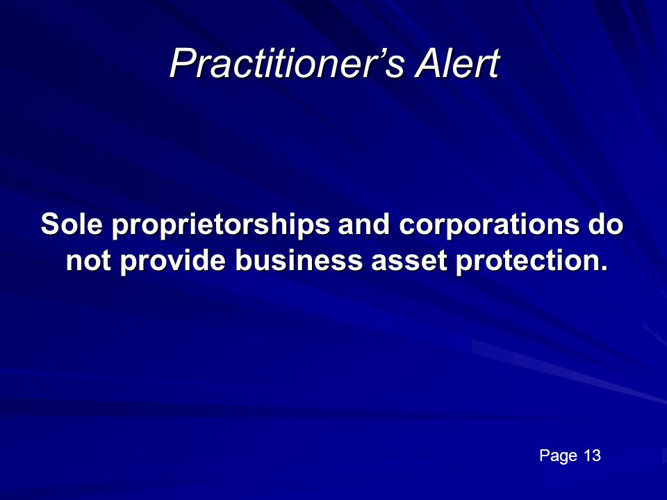 Practitioner's Alert Sole proprietorships and corporations do not provide business asset protection.