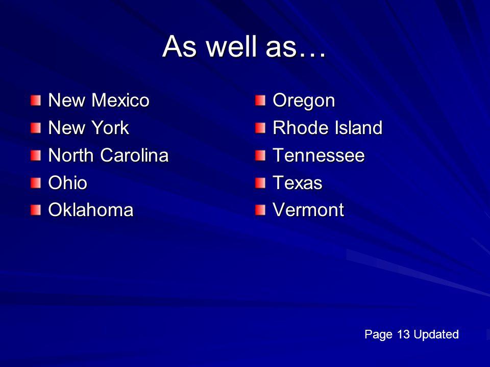 As well as… New Mexico New York North Carolina Ohio Oklahoma Oregon