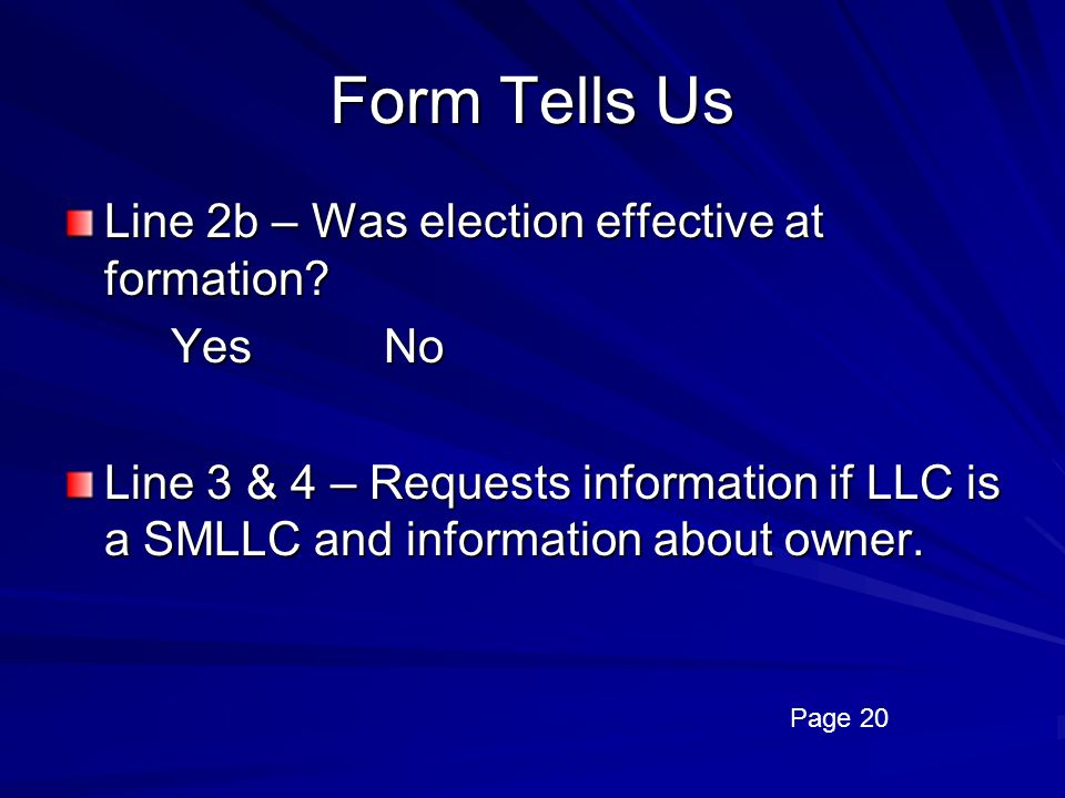 Form Tells Us Line 2b – Was election effective at formation Yes No