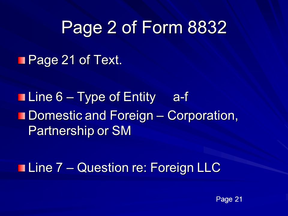 Page 2 of Form 8832 Page 21 of Text. Line 6 – Type of Entity a-f