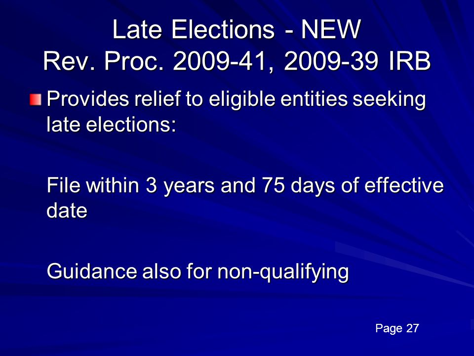 Late Elections - NEW Rev. Proc. 2009-41, 2009-39 IRB