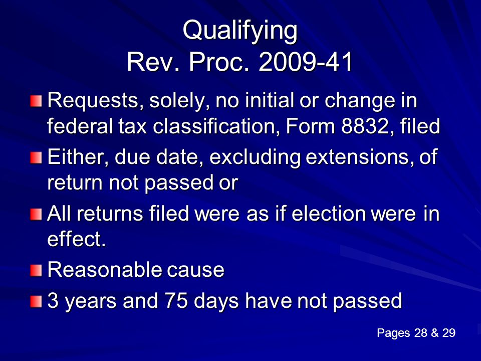Qualifying Rev. Proc. 2009-41 Requests, solely, no initial or change in federal tax classification, Form 8832, filed.