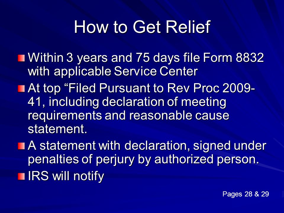 How to Get Relief Within 3 years and 75 days file Form 8832 with applicable Service Center.