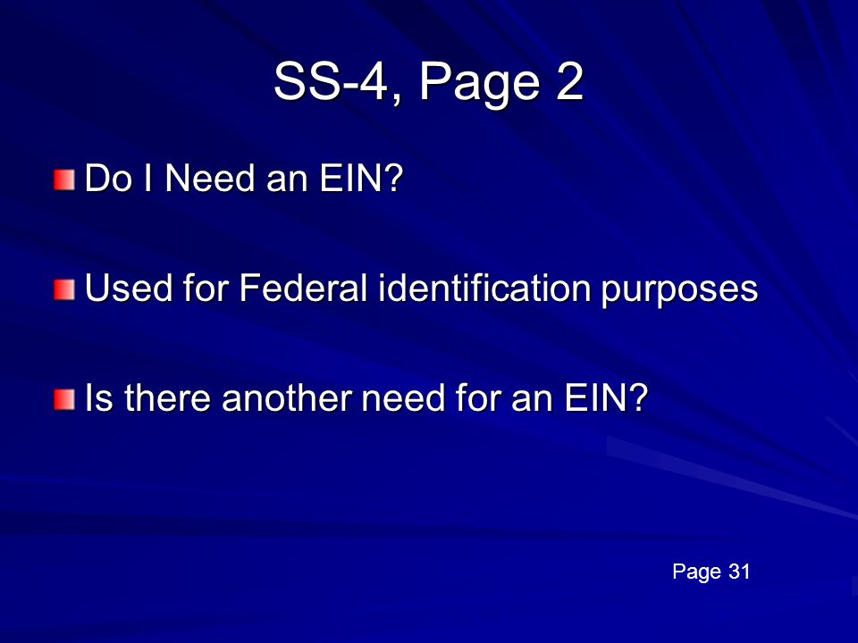 SS-4, Page 2 Do I Need an EIN Used for Federal identification purposes. Is there another need for an EIN