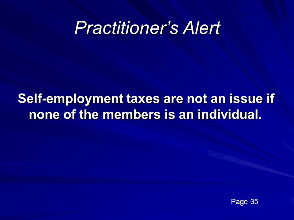 Practitioner's Alert Self-employment taxes are not an issue if none of the members is an individual.
