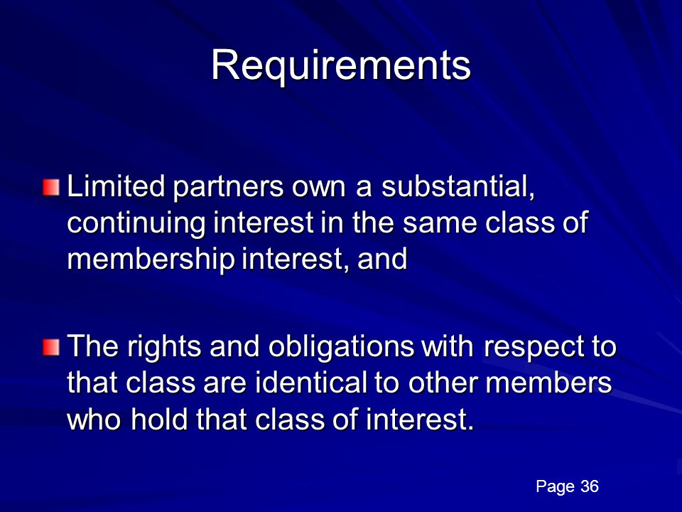 Requirements Limited partners own a substantial, continuing interest in the same class of membership interest, and.