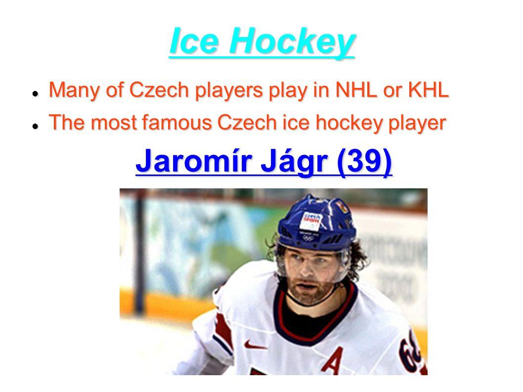 Ice Hockey Jaromír Jágr (39) Many of Czech players play in NHL or KHL