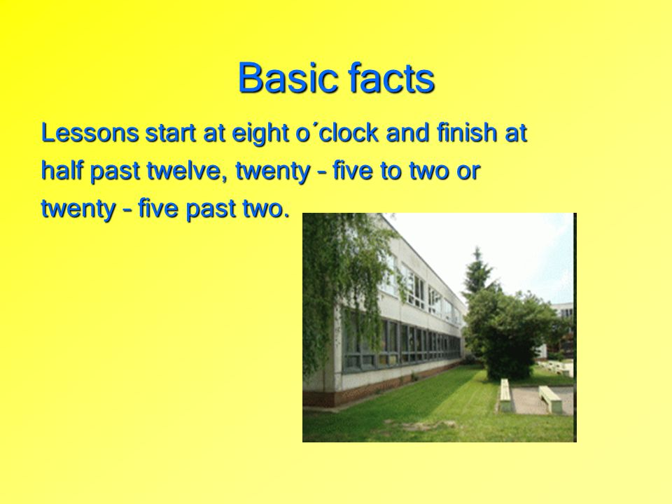 Basic facts Lessons start at eight o´clock and finish at