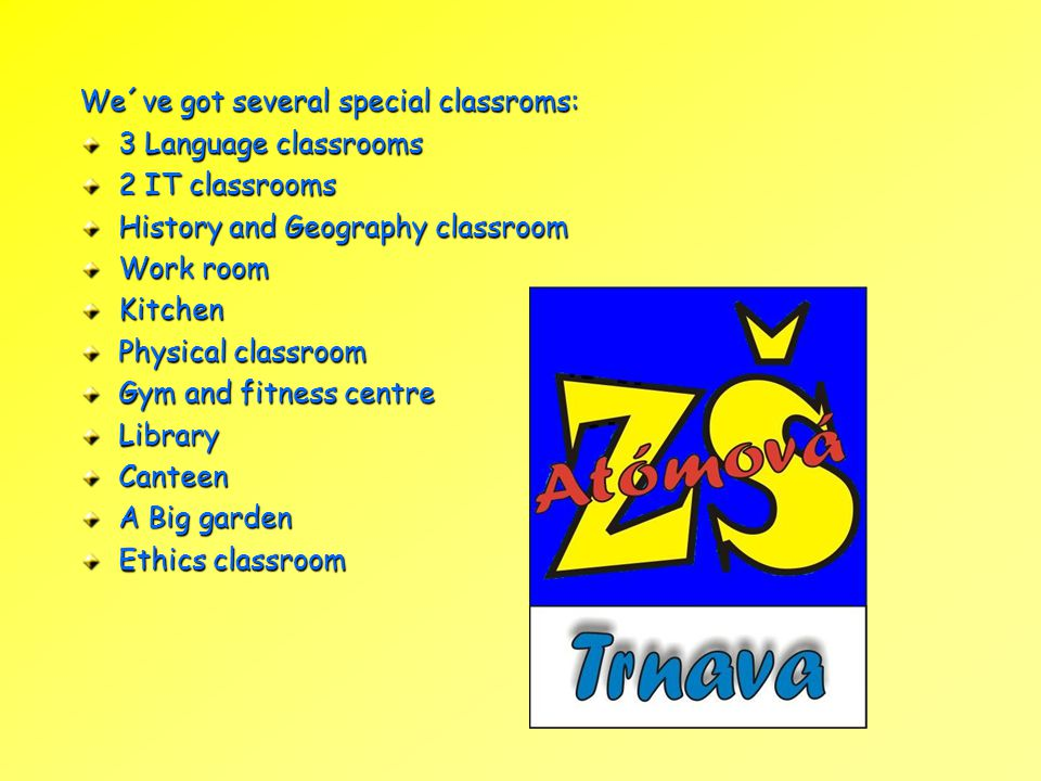 We´ve got several special classroms: