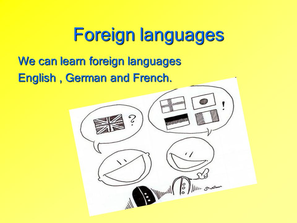 Foreign languages We can learn foreign languages