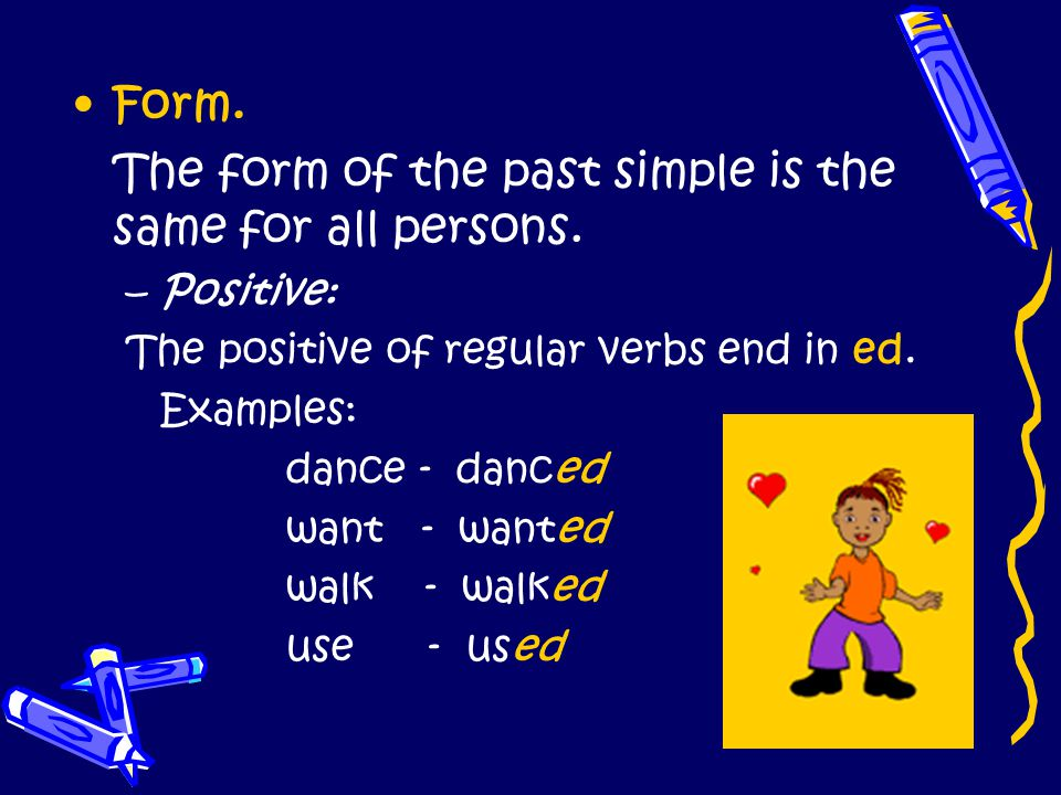 The form of the past simple is the same for all persons.