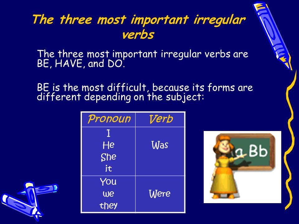 The three most important irregular verbs