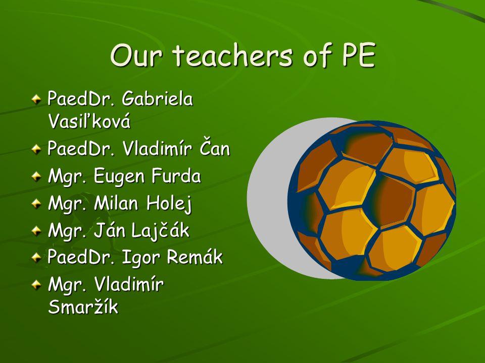 Our teachers of PE PaedDr. Gabriela Vasiľková PaedDr. Vladimír Čan