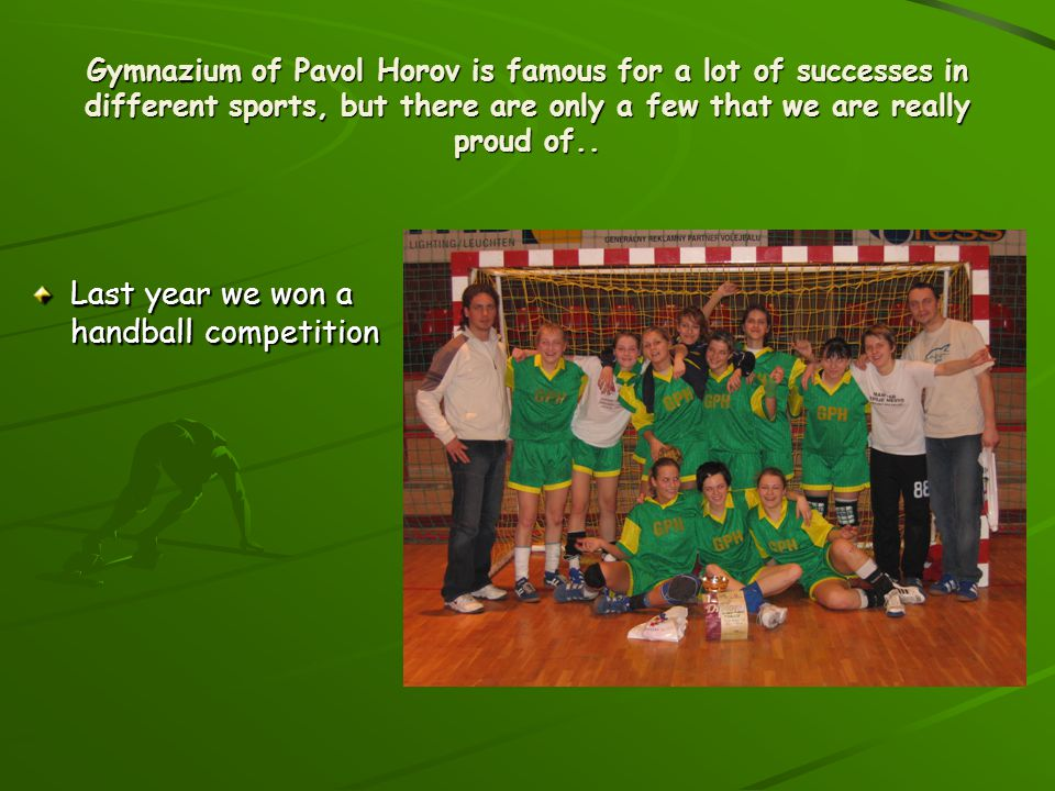 Last year we won a handball competition