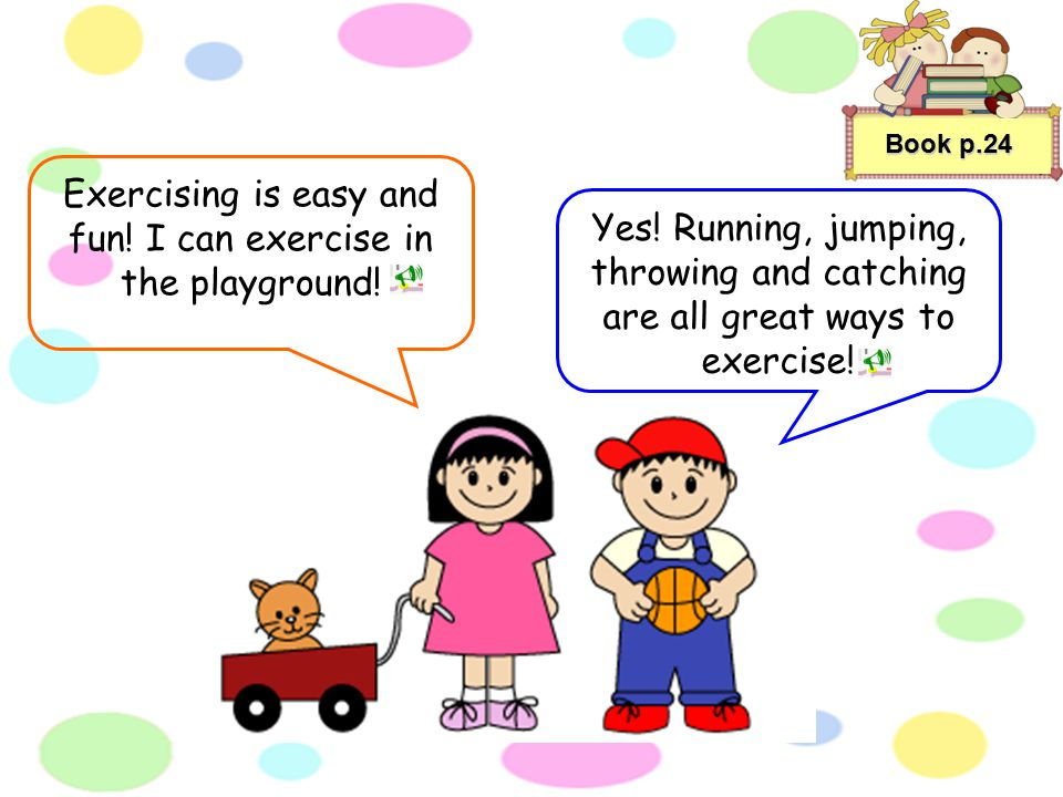 Exercising is easy and fun! I can exercise in the playground!