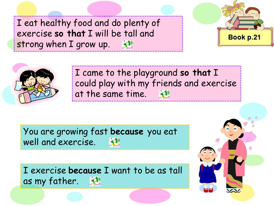 You are growing fast because you eat well and exercise.