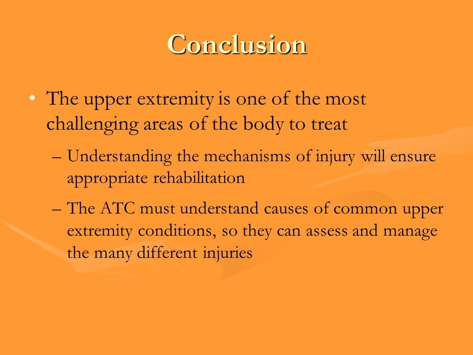 Conclusion The upper extremity is one of the most challenging areas of the body to treat.
