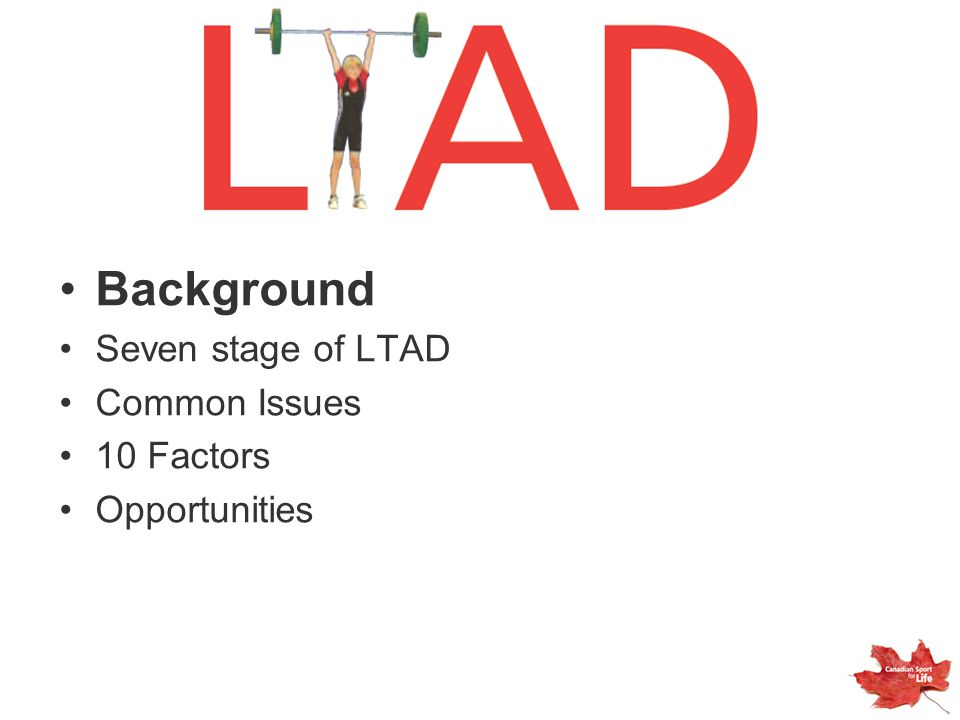 Background Seven stage of LTAD Common Issues 10 Factors Opportunities