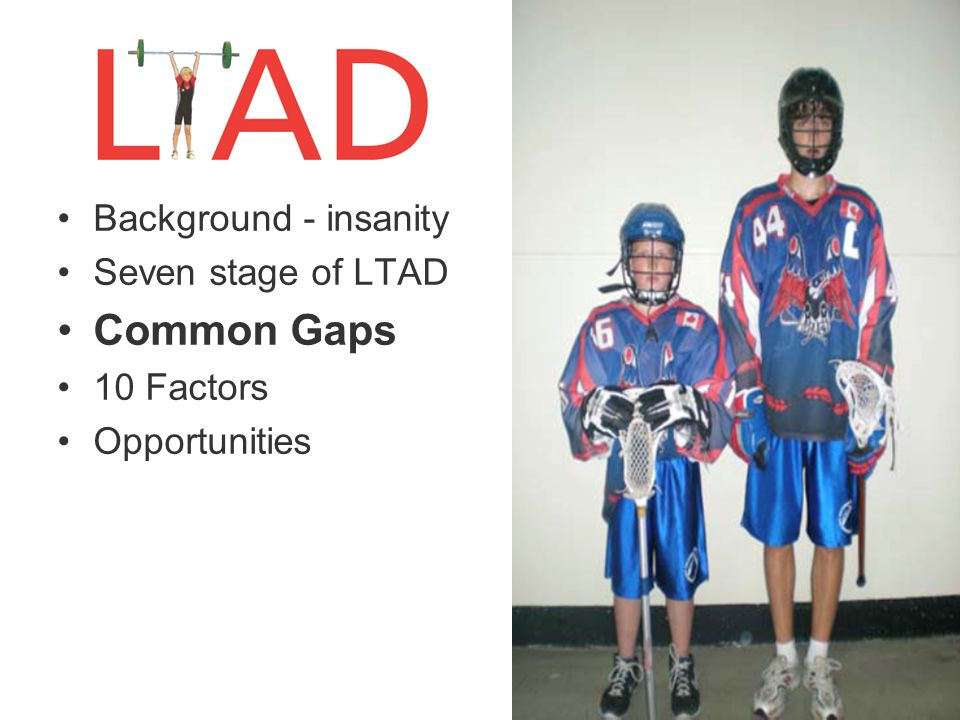 Common Gaps Background - insanity Seven stage of LTAD 10 Factors