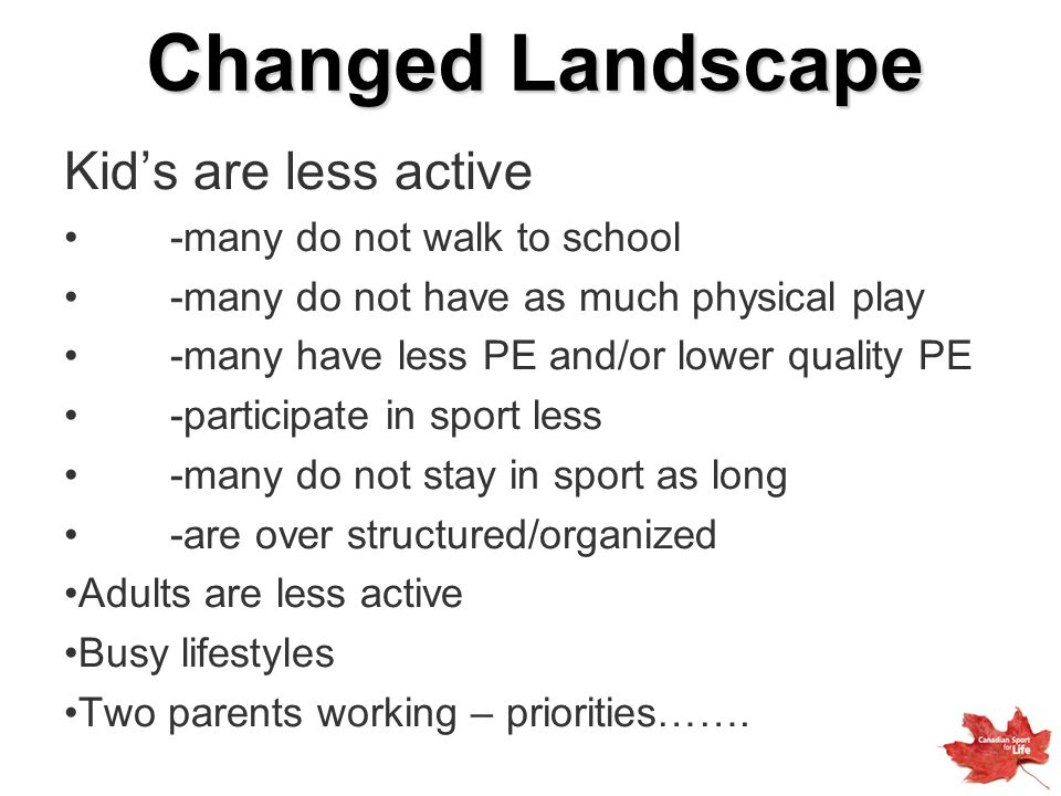 Changed Landscape Kid's are less active -many do not walk to school