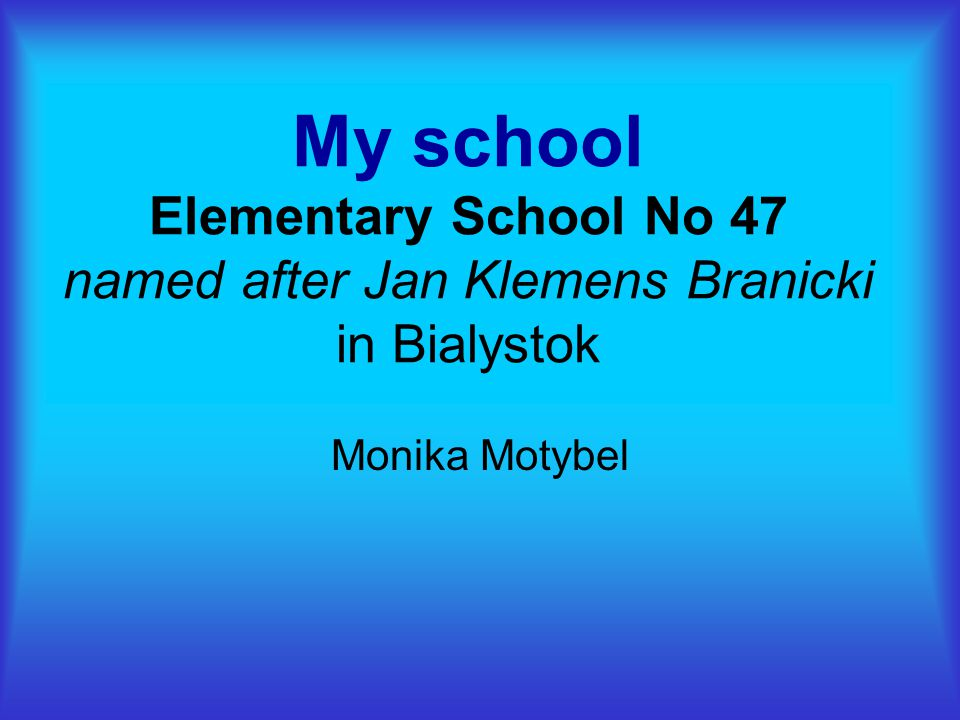 My school Elementary School No 47 named after Jan Klemens Branicki in Bialystok