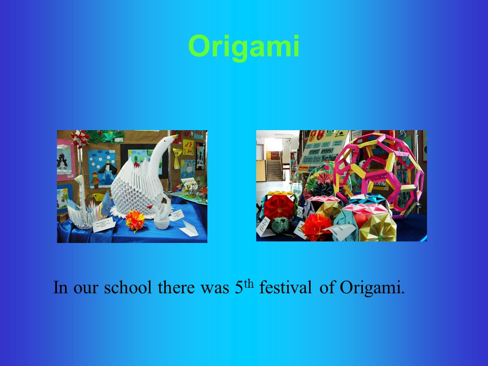 Origami In our school there was 5th festival of Origami.