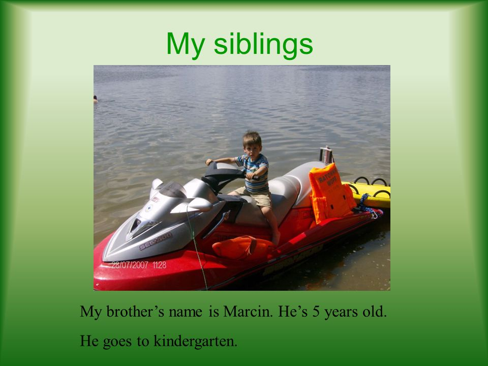 My siblings My brother's name is Marcin. He's 5 years old.