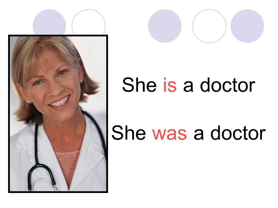 She is a doctor She was a doctor