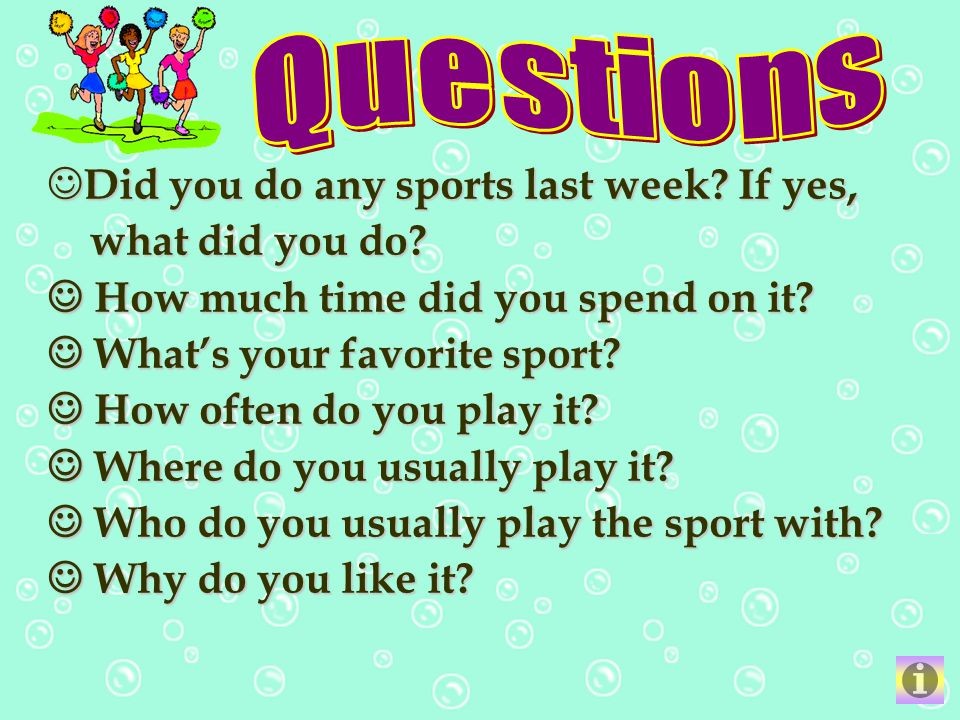 Questions Did you do any sports last week If yes, what did you do