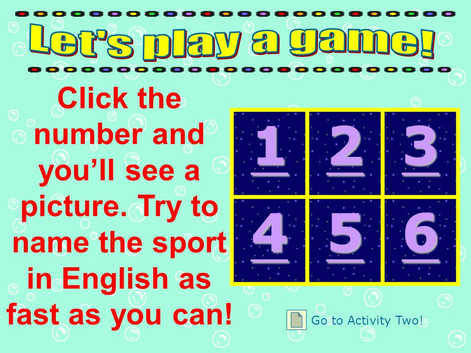 Let s play a game! Click the number and you'll see a picture. Try to name the sport in English as fast as you can!